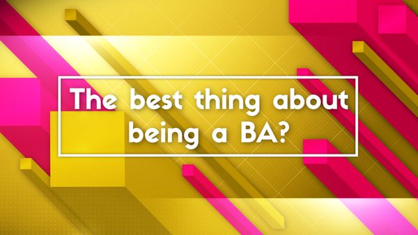 The Best Thing About Being A BA?